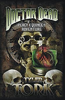 Doctor Dead: A Percy & Quincey Adventure (The Percy & Quincey Adventures Book 1) by [Tork, Tyler]