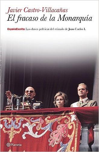 El fracaso de la Monarquía (España Escrita): Amazon.es: Castro-Villacañas, Javier: Libros