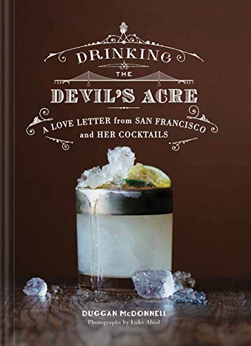 Drinking the Devil's Acre: A Love Letter from San Francisco and her Cocktails - Devils Beverage