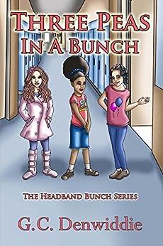 The Headband Bunch: Three Peas In a Bunch by [Denwiddie, G. C.]
