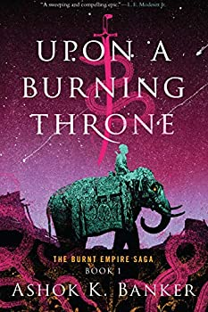 Upon a Burning Throne by Ashok K. Banker science fiction and fantasy book and audiobook reviews