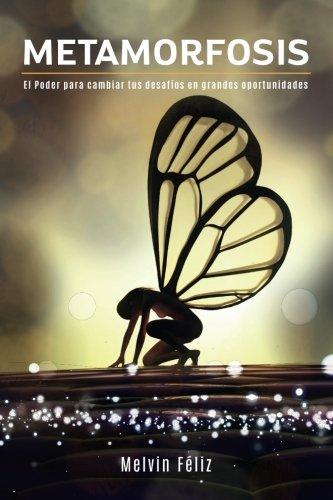 Metamorfosis: El Poder para cambiar tus desafíos en grandes oportunidades (Spanish Edition)