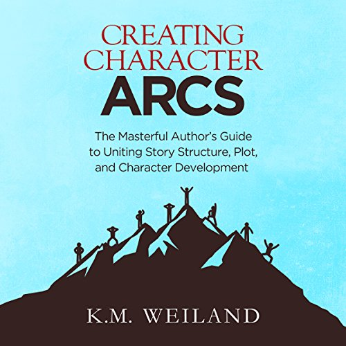 Creating Character Arcs: The Masterful Author's Guide to Uniting Story Structure, Plot, and Character Development