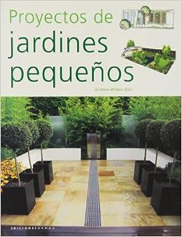 Proyectos De Jardines Pequeaos Andrew Wilson 9788493395193 - Jardines-pequenos