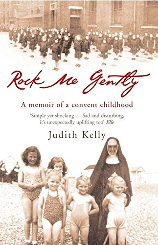 Rock Me Gently: A True Story of a Convent Childhood - APPROVED