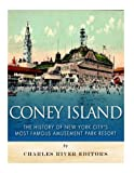 Coney Island: The History of New York City's Most Famous Amusement Park Resort