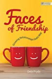 Faces of Friendship: Growing Relationships God's Way