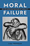 Moral Failure : On the Impossible Demands of Morality, Tessman, Lisa, 0199396140