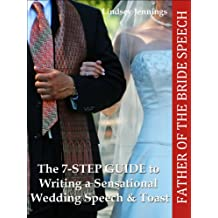 Father of the Bride Speech (The 7-STEP GUIDE to Writing a Sensational Wedding Speech & Toast Book 1)