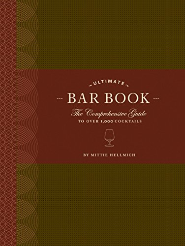 The Ultimate Bar Book: The Comprehensive Guide to Over 1,000 Cocktails by Mittie Hellmich