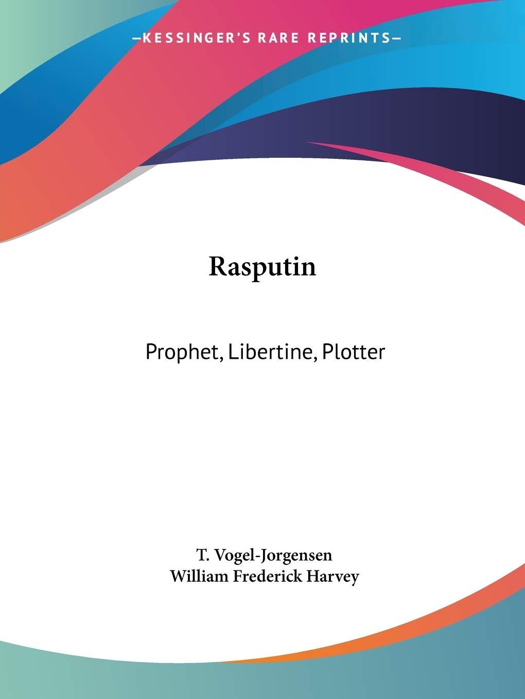 Rasputin: Prophet, Libertine, Plotter: Amazon.es: Vogel-Jorgensen ...
