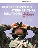 img - for [ PERSPECTIVES ON INTERNATIONAL RELATIONS: POWER, INSTITUTIONS, IDEAS ] By Nau, Henry R ( Author) 2011 [ Paperback ] book / textbook / text book