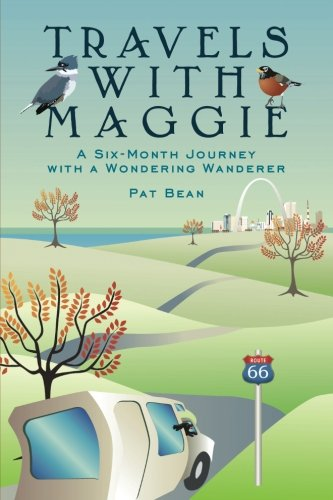 Travels with Maggie: A Six-Month Journey with a Wondering Wanderer (The Road Goes Ever On And On Quote)