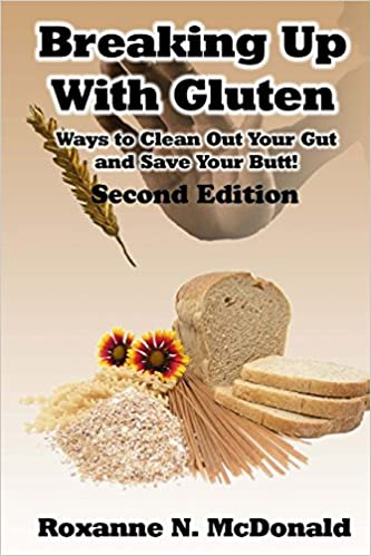 Ways to Clean Out Your Gut and Save Your Butt! Breaking Up With Gluten
