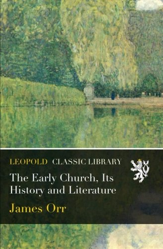 The Early Church, Its History and Literature (Early Church History Library)