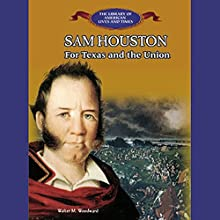 Sam Houston: For Texas and the Union Audiobook by Walter M. Woodward Narrated by Benjamin Becker