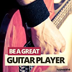 Be a Great Guitar Player Hypnosis
