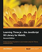Learning Three.js: The JavaScript 3D Library for WebGL, 2nd Edition Front Cover