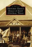 Historic Dance Halls of East Central Texas, Stephen Dean, 1467131504