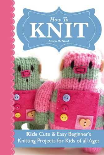 How To Knit Kids Cute Easy Beginner S Projects For Kids Of All