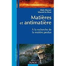 Matières et antimatière : A la recherche de la matière perdue (Physique) (French Edition)