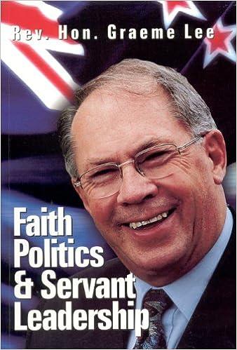 Graeme Lee (politician) Faith Politics and Servant Leadership Graeme Lee 9780958212496