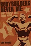 Bodybuilders Never Die: They Simply Lose Their Pump