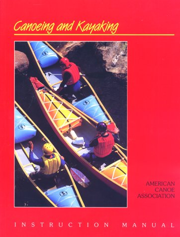 The Canoeing and Kayaking Instruction Manual (Canoeing how-to)