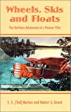 Wheels, Skis and Floats, Edmund C. Burton and Robert S. Grant, 0888394284