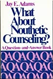 What about Nouthetic Counseling?, Jay Edward Adams, 0801001145