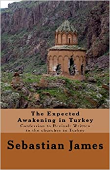 The Expected Awakening in Turkey: Confession to Revival: Written to the churches in Turkey