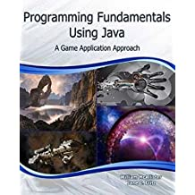 Programming Fundamentals Using Java: A Game Application Approach (Computer Science)
