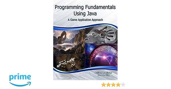 Programming Fundamentals Using Java: A Game Application