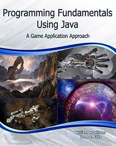 Programming Fundamentals Using Java: A Game Application Approach (Computer - Computer Java Science