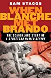"""Front cover for the book When Blanche Met Brando: The Scandalous Story of """"A Streetcar Named Desire"""" by Sam Staggs"""