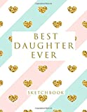 Best Daughter Ever: Blank Sketchbook, 8.5 x 11 inches, Sketch, Draw and Paint