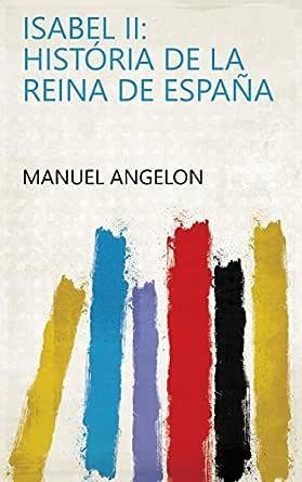 Isabel II: história de la reina de España eBook: Manuel Angelon ...