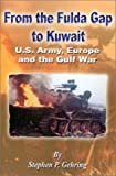 From the Fulda Gap to Kuwait, Stephen P. Gehring, 0898755247