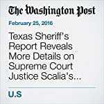 Texas Sheriff's Report Reveals More Details on Supreme Court Justice Scalia's Death | Amy Brittain,Sari Horwitz