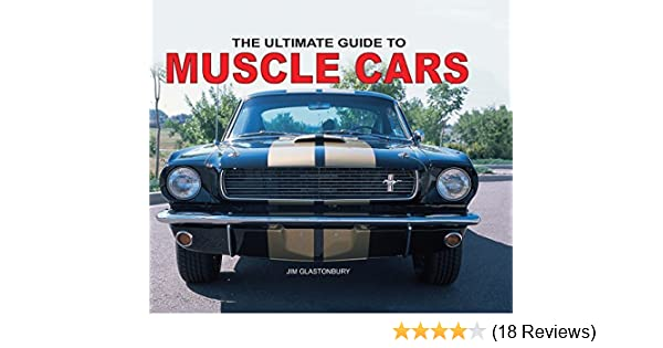 The Ultimate Guide To Muscle Cars By Jim Glastonbury 2014 09 04