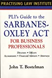 PLI's GT the Sarbanes-Oxley Act for Business Professionals, John T. Bostelman, 1402404808