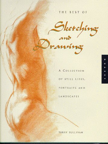 The Best of Sketching and Drawing: A Collection of Still Lifes, Portraits and Landscapes
