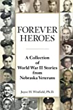 Forever Heroes: A Collection of World War II Stories from Nebraska Veterans