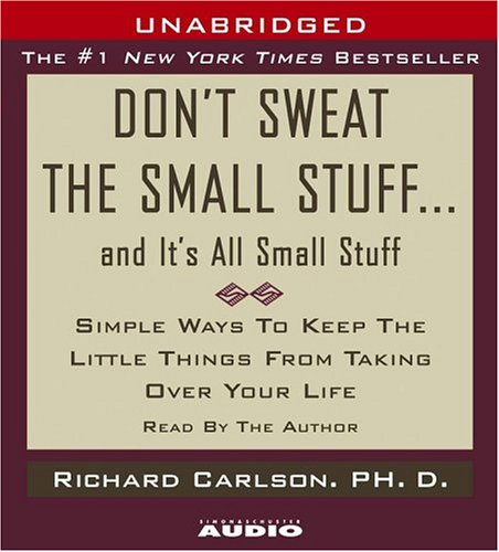 Don't Sweat the Small Stuff...And It's All Small Stuff: Simple Things To Keep The Little Things From Taking Over Your Life by Brand: Simon n Schuster Audio