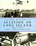 Picture History of Aviation on Long Island, 1908-1938, George C. Dade and Frank Strnad, 0486260089
