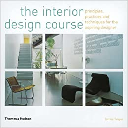 The Interior Design Course Principles Practices And Techniques For Aspiring Designer Amazoncouk Tomris Tangaz 9780500285985 Books