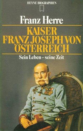 Kaiser Franz Joseph von Österreich. Sein Leben - seine Zeit