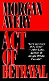 Act of Betrayal, Chris Avery and Kensington Publishing Corporation Staff, 0786011157