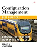 Configuration Management Best Practices: Practical Methods that Work in the Real World: Practical Methods that Work in…