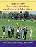 img - for Elementary Classroom Teachers as Movement Educators with Moving Into the Future and Powerweb/OLC Bind-in Passcard book / textbook / text book